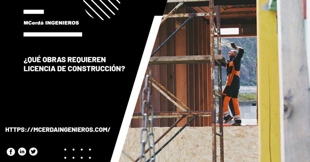 ¿Qué obras requieren licencia de construcción?